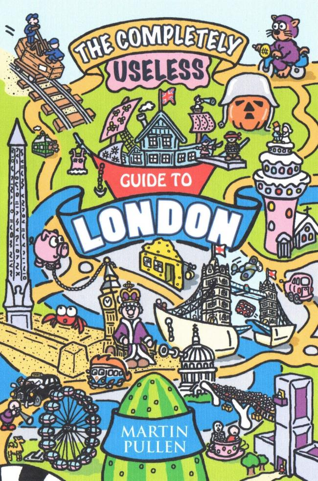 The Completely Useless Guide to London, by Martin Pullen