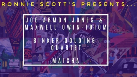 JOE ARMON-JONES AND MAXWELL OWIN, BINKER GOLDING QUARTET + MAISHA