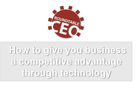 CEO Roundtable - how to give you business a competative advantage through technology