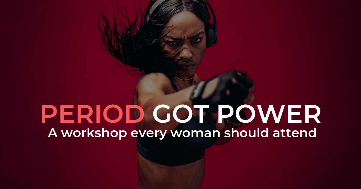Period Got Power - a workshop every woman should attend